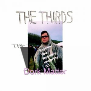 The Thirds Dork Matter